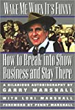 Marshall, Garry: Wake Me When It&#39;s Funny: How to Break into Show Business and Stay There