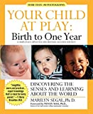 Segal, Marilyn: Your Child at Play: Birth to One Year: Discovering the Senses and Learning About the World