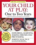 Segal, Marilyn: Your Child at Play One to Two Years: Exploring, Daily Living, Learning, and Making Friends (Your Child at Play Series)