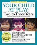 Segal, Marilyn: Your Child at Play Two to Three Years: Growing Up, Language, and the Imagination (Your Child at Play Series)