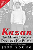Kazan, Elia: Kazan: The Master Director Discusses His Films