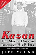 Kazan - The Master Director Discusses His…