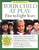 Segal, Marilyn: Your Child at Play, Five to Eight Years: Building Friendships, Expanding Interests, and Resolving Conflicts (Your Child at Play Series)