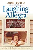 Ford, Anne: Laughing Allegra: The Inspiring Story of a Mother's Struggle and Triumph Raising a Daughter With Learning Disabilities