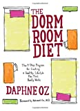 Oz, Daphne: The Dorm Room Diet: The 8-step Program for Creating a Healthy Lifestyle Plan That Really Works