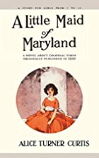 A Little Maid of Maryland by Alice Turner…