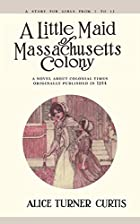 A Little Maid of Massachusetts Colony by…