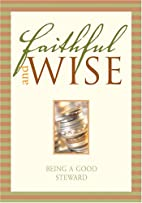 Faithful and Wise: Being a Good Steward…