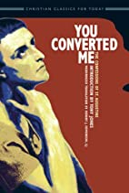 You Converted Me: The Confessions of St.…