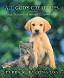 Farrington, Debra: All God's Creatures: The Blessing of Animal Companionship