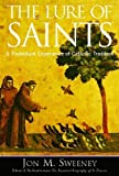 Sweeney, Jon M.: The Lure of Saints: A Protestant Experience of Catholic Tradition