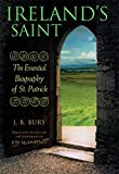 Bury, J. B.: From Slave to Saint: The Essential Biography of St. Patrick