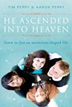 He Ascended Into Heaven: Learn to Live an…
