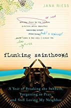 Flunking Sainthood: A Year of Breaking the…