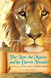 McColman, Carl: The Lion, the Mouse, and the Dawn Treader: Spiritual Lessons from C.S. Lewis's Narnia