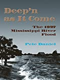 Daniel, Pete: Deep'N As It Come: The 1927 Mississippi River Flood