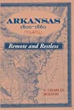 Bolton, S. Charles: Arkansas, 1800-1860: Remote and Restless