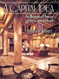 Steven B. Weintz: A Capital Idea: An Illustrated History of the Capital Hotel