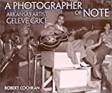 Cochran, Robert: A Photographer of Note: Arkansas Artist Geleve Grice