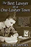 BUMPERS, DALE: BEST LAWYER IN A ONE LAWYER TOWN: A MEMOIR