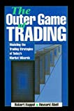 Koppel, Robert: The Outer Game of Trading: Modeling the Trading Strategies of Today&#39;s Market Wizards