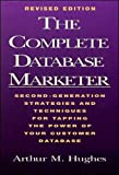 Hughes, Arthur: The Complete Database Marketer: Second Generation Strategies and Techniques for Tapping the Power of Your Customer Database