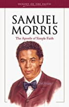 Samuel Morris: The Apostle of Simple Faith…