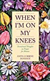 Donihue, Anita Corrine: When I'm on My Knees: Devotional Thoughts on Prayer for Women