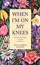 When I'm On My Knees: Devotional…