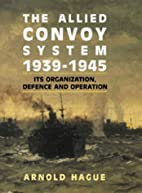 The Allied Convoy System 1939-1945: Its…
