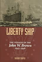 Liberty Ship: The Voyages of the John W.…