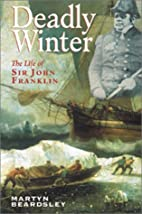 Deadly Winter: The Life of Sir John Franklin…