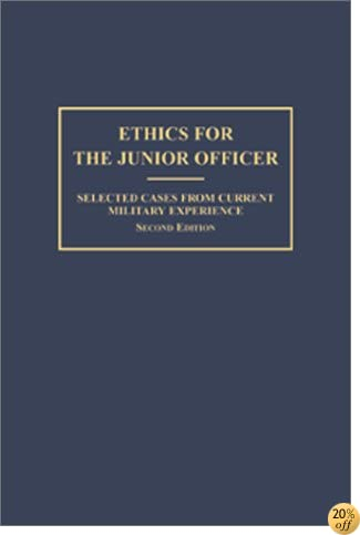 Ethics for the Junior Officer: Selected Cases From Current Military Experience, 2nd Edition