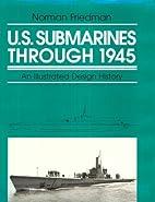 U.S. Submarines Through 1945: An Illustrated…