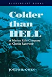 Owen, Joseph R.: Colder Than Hell: A Marine Rifle Company at Chosin Reservoir