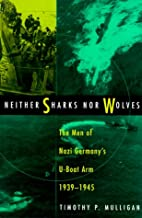 Neither Sharks Nor Wolves: The Men of Nazi…