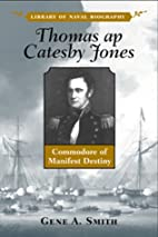 Thomas ap Catesby Jones: Commodore of…