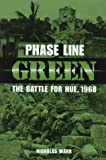 Warr, Nicholas: Phase Line Green: The Battle for Hue, 1968