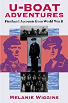 U-Boat Adventures: Firsthand Accounts from…