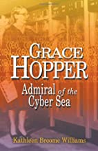 Grace Hopper: Admiral of the Cyber Sea by…