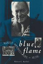 Blue Flame: Woody Herman's Life in…