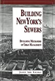 Goldman, Joanne Abel: Building New York&#39;s Sewers: Developing Mechanisms of Urban Management