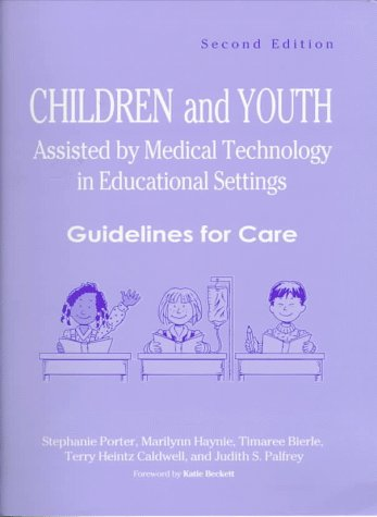 children-and-youth-assisted-by-medical-technology-in-educational-settings-guidelines-for-care-second-edition