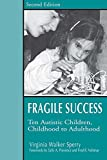 Sperry, Virginia Walker: Fragile Success: Ten Autistic Children from Childhood to Adulthood