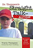 Thompson, Travis: Dr. Thompson&#39;s Straight Talk On Autism