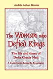 Brooks, Andree Aelion: The Woman Who Defied Kings: The Life and Times of Dona Gracia Nasi--A Jewish Leader During the Renaissance