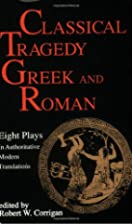 Classical Tragedy, Greek and Roman : 8 Plays…