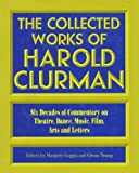 Clurman, Harold: The Collected Works of Harold Clurman: Six Decades of Commentary on Theatre, Dance, Music, Film, Arts, and Letters