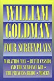 William Goldman: William Goldman - Four Screenplays (Applause Books)