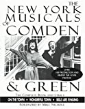 Comden, Betty: The New York Musicals of Comden & Green: On the Town, Wonderful Town, Bells Are Ringing